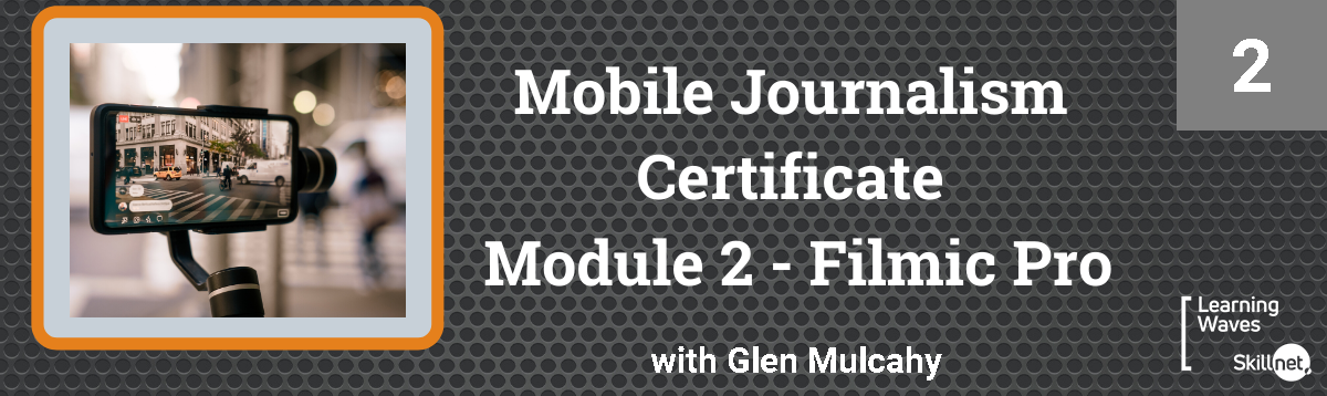 Mobile Journalism Certificate(Online) - Module 2 Filmic Pro